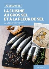 Yann Werdefroy - La cuisine au gros sel et à fleur de sel.