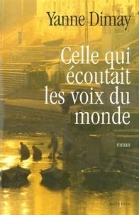 Yanne Dimay - Celle qui écoutait les voix du monde.