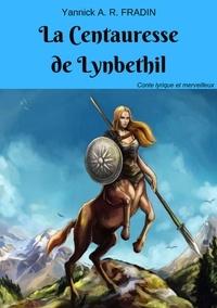Yannick A. R. FRADIN - La Centauresse de Lynbethil.