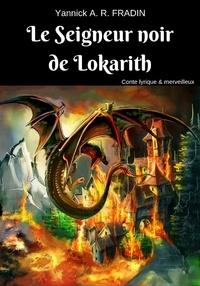 Yannick A. R. FRADIN - Le Seigneur noir de Lokarith.