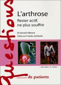 Yannick Allanore et Elisabeth Laureau-Daull - L'arthrose - Rester actif, ne plus souffrir.