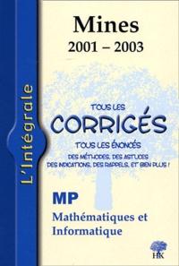 Yannick Alméras et Jean-Julien Fleck - Mathématiques et Informatique 2001-2003 MP - Tous les corrigés, tous les énoncés.