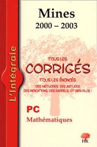 Yannick Alméras et Sébastien Desreux - Mathématiques PC - Tous les corrigés Mines 2000-2003.