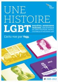 Yannick Barbe et Xavier Héraud - Une histoire LGBT, l'actu vue par Yagg - Tome 1, D'Obama à Hollande... (Fin 2008 à mai 2012).
