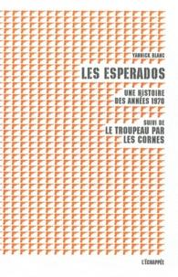 Yannick Blanc - Les Esperados - Une histoire des années 1970, Suivi de Le Troupeau par les cornes.