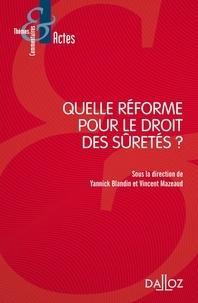 Yannick Blandin et Vincent Mazeaud - Quelle réforme pour le droit des sûretés ?.