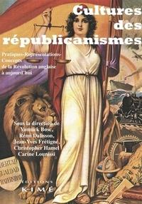 Yannick Bosc et Rémi Dalisson - Cultures des républicanismes - Pratiques-représentations-concepts de la Révolution anglaise à aujourd'hui.