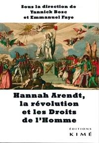 Yannick Bosc et Emmanuel Faye - Hannah Arendt, la révolution et les Droits de l'Homme.