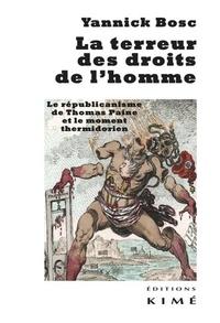 Yannick Bosc - La terreur des droits de l'homme - Les républicains de Thomas Paine et le moment thermidorien.