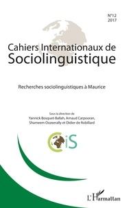 Yannick Bosquet-Ballah et Arnaud Carpooran - Cahiers Internationaux de Sociolinguistique N° 12/2017 : Recherches sociolinguistiques à Maurice.