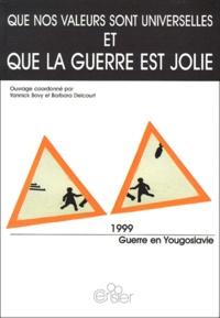 Yannick Bovy et Barbara Delcourt - Que nos valeurs sont universelles et que la guerre est jolie. - 1999, La guerre en Yougoslavie.