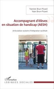 Accompagnant d'élèves en situation de handicap (AESH)- Articulation scolaire d'intégration sociétale - Yannick Brun-Picard |