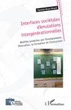 Yannick Brun-Picard - Interfaces sociétales d'émulations intergénérationnelles - Réalités produites par l'enseignement, l'éducation, la formation et l'instruction.