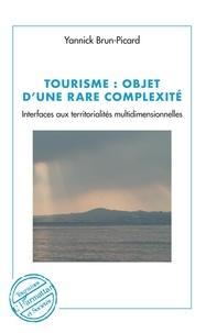 Yannick Brun-Picard - Tourisme : objet d'une rare complexité - Interfaces aux territorialités multidimensionnelles.