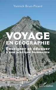 Yannick Brun-Picard - Voyage en géographie - Enseigner et éduquer à une pratique humaniste.
