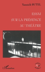 Yannick Butel - Essai sur la présence au théâtre - L'effet de cerne.