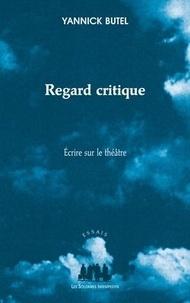 Yannick Butel - Regard critique - Ecrire sur le théâtre.