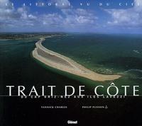 Yannick Charles et Philip Plisson - Trait de côte - Du Cap Griz-Nez aux Iles Lavezzi.