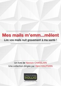Mes mails m'emm...mêlent- Lire vos mails nuit gravement à ma santé ! - Yannick Chatelain |