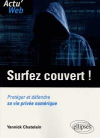 Yannick Chatelain - Surfez couvert ! - Protéger et défendre sa vie privée numérique.