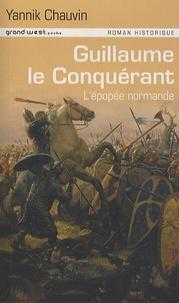 Yannick Chauvin - Guillaume Le Conquérant - L'épopée normande.