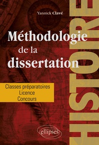 Yannick Clavé - Méthodologie de la dissertation en histoire - Classes préparatoires, licence, concours.