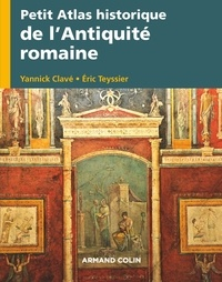 Yannick Clavé et Eric Teyssier - Petit atlas historique de l'Antiquité romaine.