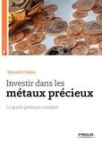 Yannick Colleu - Investir dans les métaux précieux - Le guide pratique complet.