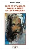 Yannick David - Clés et symboles dans la Bible et les Evangiles - La pratique spirituelle fondée sur la Bible et les Evangiles.