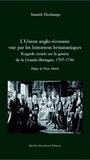 Yannick Deschamps - L'Union anglo-écossaise vue par les historiens britannniques - Regards croisés sur la genèse de la Grande-Bretagne, 1707-1746.