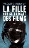Yannick Dubart - La fille qui se faisait des films.