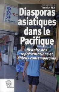 Yannick Fer - Diasporas asiatiques dans le Pacifique - Histoire des représentations et enjeux contemporains.
