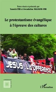 Yannick Fer et Gwendoline Malogne-Fer - Le protestantisme évangélique à l'épreuve des cultures.