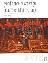 Yannick Frizet - Munificence et stratégie de Louis XI en Midi provençal.
