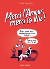 Ebook gratuit télécharger Merci l'Amour, merci la Vie par Yannick Grossetête DJVU FB2