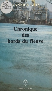Yannick Guin - Chronique des bords du fleuve.