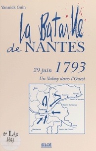 Yannick Guin - La bataille de Nantes, 29 juin 1793 : un Valmy dans l'Ouest.