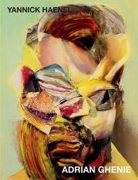 Yannick Haenel - Adrian Ghenie - Déchaîner la peinture.