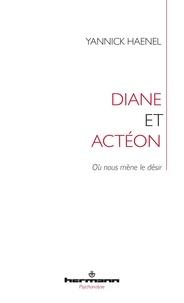 Yannick Haenel - Diane et Actéon - Le désir d'écrire.