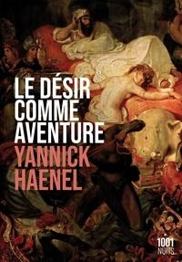 Yannick Haenel - Le désir comme aventure.