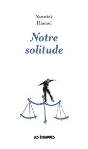 Yannick Haenel - Notre solitude.
