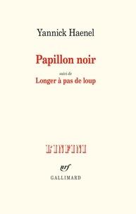 Yannick Haenel - Papillon noir - Suivi de Longer à pas de loup.