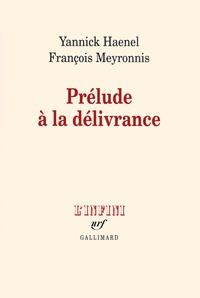 Yannick Haenel et François Meyronnis - Prélude à la délivrance.