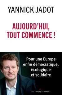 Aujourdhui, tout commence! - Pour une Europe enfin démocratique, écologique et solidaire.pdf