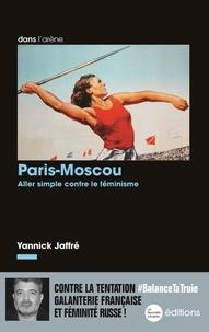 Yannick Jaffré - Paris-Moscou - Aller simple contre le féminisme.
