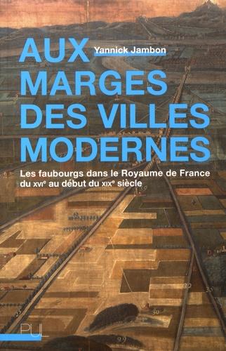 Aux marges des villes modernes. Les faubourgs dans le Royaume de France du XVIe au début du XIXe siècle