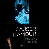 Yannick Jaulin - Causer d'amour.