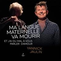 Yannick Jaulin - Ma langue maternelle va mourir et j'ai du mal à vous parler d'amour. 1 CD audio