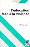 Yannick Joyeux - L'EDUCATION FACE A LA VIOLENCE. - Vers une éthique de la gestion de la classe.