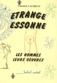 Yannick Laurent - Etrange Essonne. - Les hommes, leurs oeuvres.